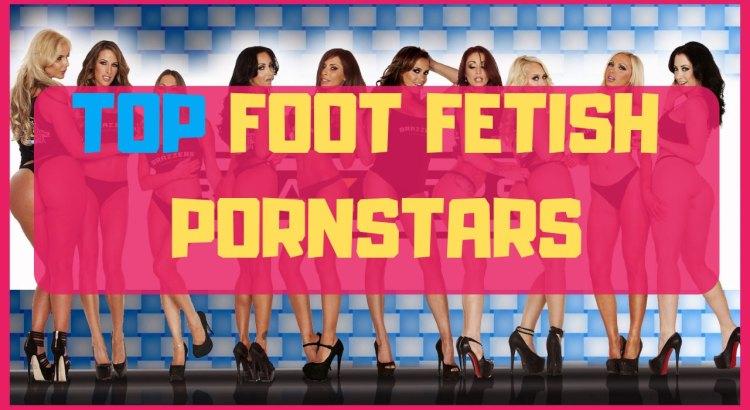 top foot fetish pornstars