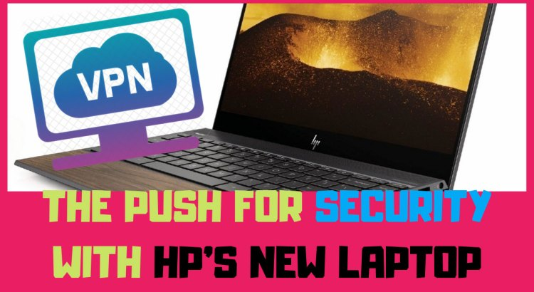 the push for security with hp new laptop