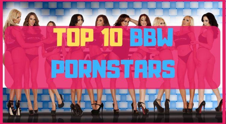 top 10 bbw pornstars