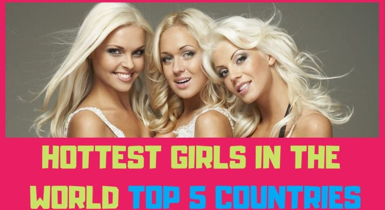 hottest girls in the world top 5 countries
