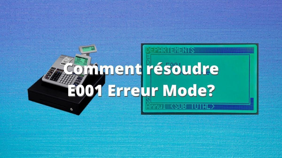 Comment résoudre E001 Erreur Mode_