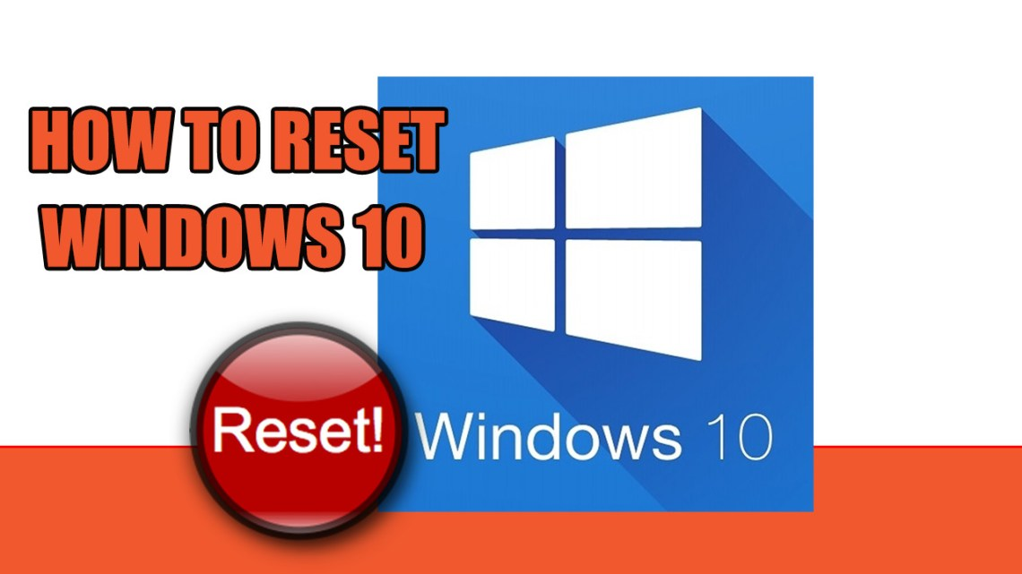 How to easily reset Windows 10
