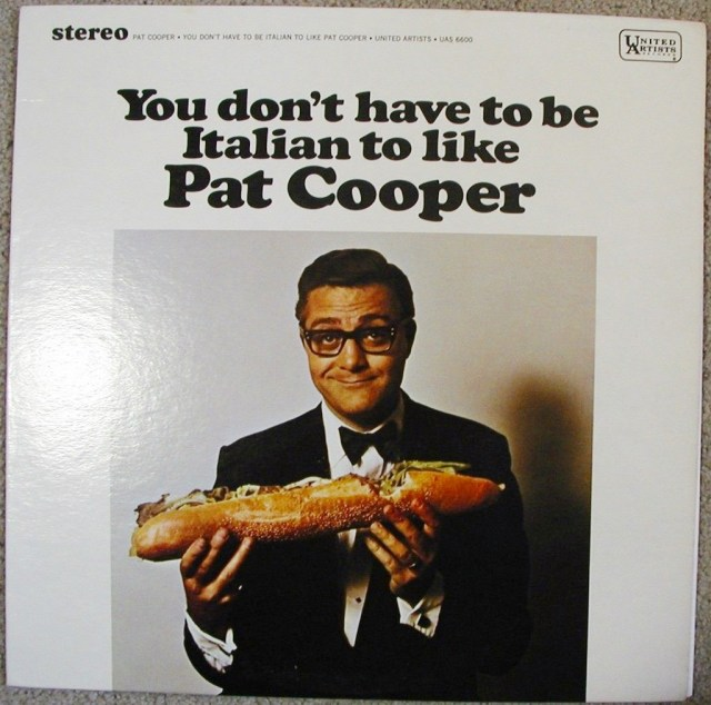 You-Don't-Have-To-Be-Italian-To-Like-Pat-Cooper.jpg