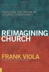 Cover of the book Reimagining Church by Frank Viola