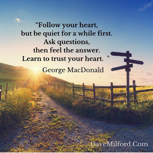 """Follow your heart"