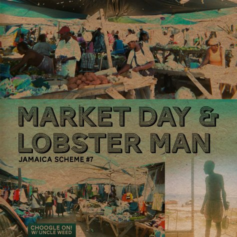 Market Day and Lobster Man  –  Choogle On Jamaica Scheme #7
