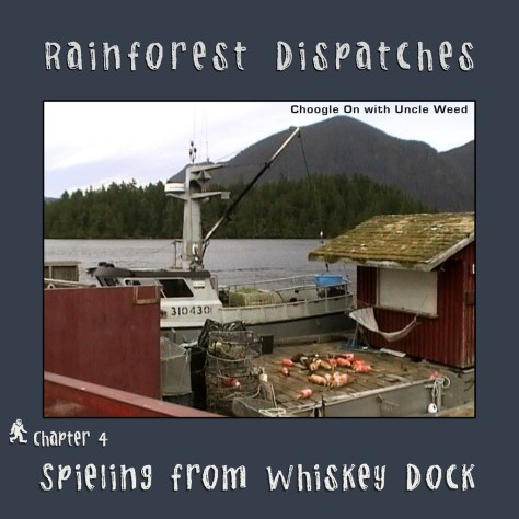 Spieling from Whiskey Dock – Rainforest Dispatches, chapter 4/9