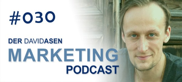 Der David Asen Marketing Podcast Folge 30