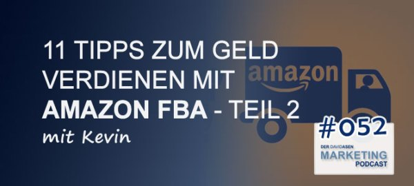 DAM 052: 11 Tipps zum Geld verdienen mit Amazon FBA - Teil 2 - mit Kevin - Der David Asen Marketing Podcast