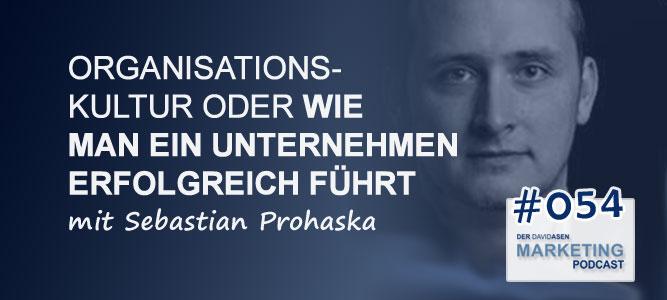 DAM 054: Organisationskultur oder wie man ein Unternehmen erfolgreich führt – mit Sebastian Prohaska