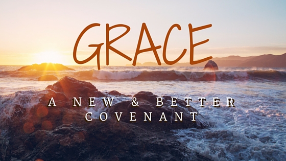 GRACE - a new and better covenant