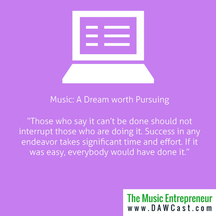 Music: A Dream worth Pursuing