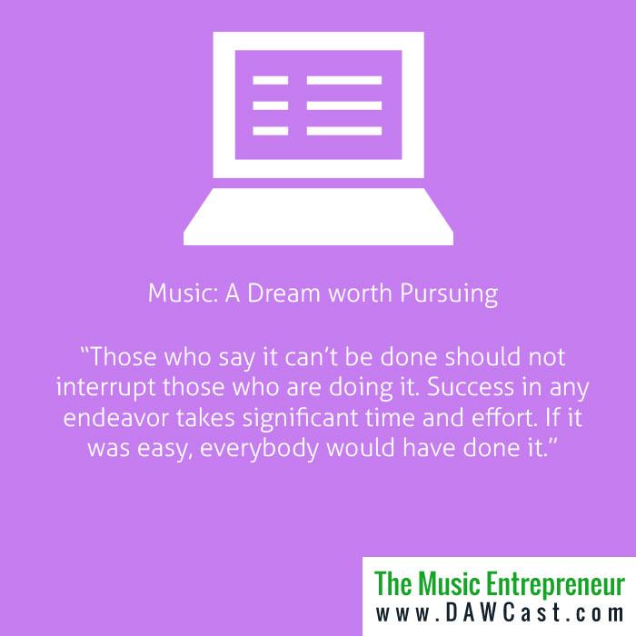 Music: A Dream worth Pursuing