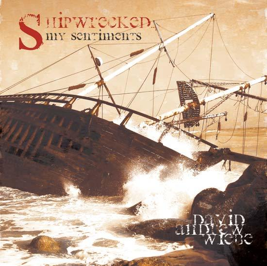 Shipwrecked... My Sentiments by David Andrew Wiebe, 2006