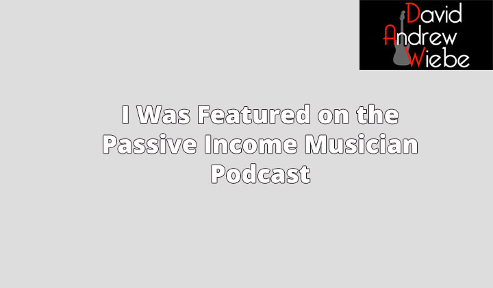 I Was Featured on the Passive Income Musician Podcast