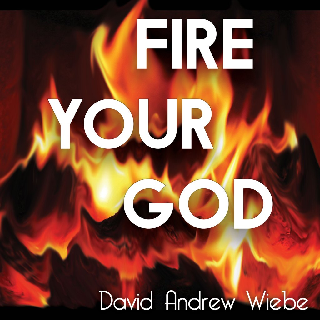 Fire Your God by David Andrew Wiebe