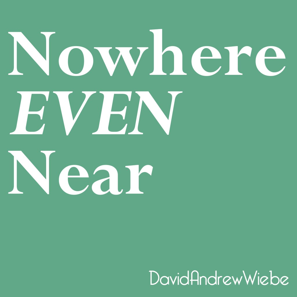 Nowhere Even Near EP by David Andrew Wiebe