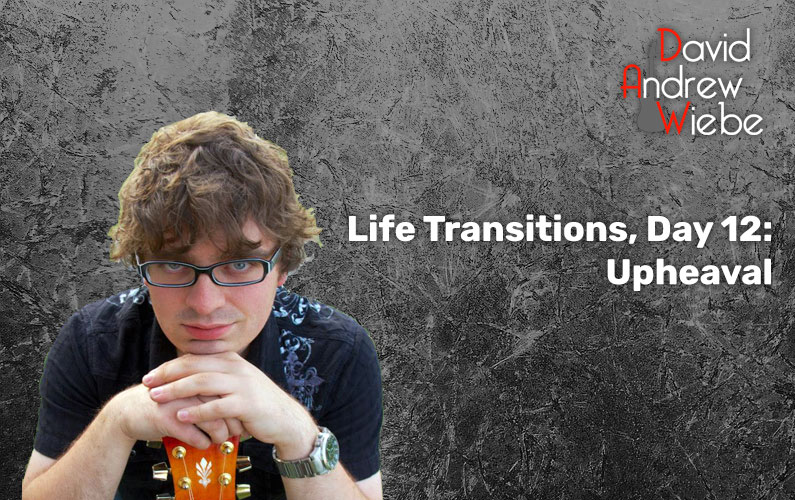 Life Transitions, Day 12: Upheaval