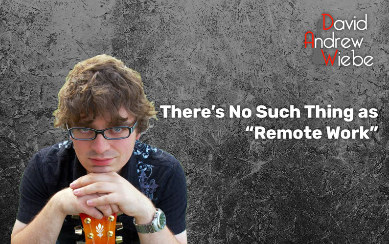 """There's No Such Thing as """"Remote Work"""""""
