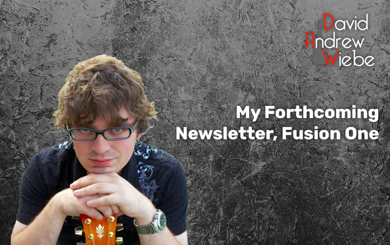 My Forthcoming Newsletter, Fusion One