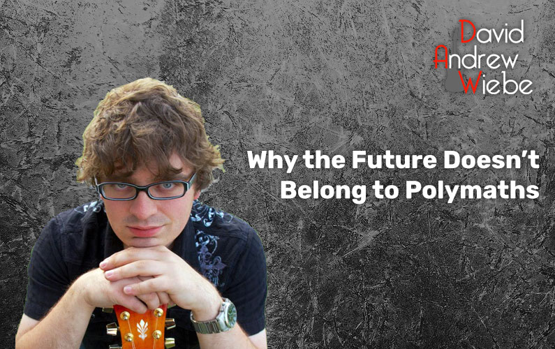 Why the Future Doesn't Belong to Polymaths