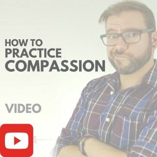 How to Practice Compassion [VIDEO]