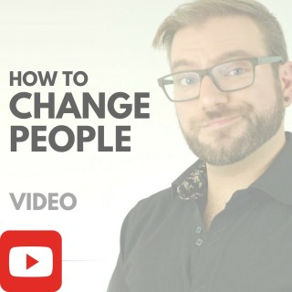 How To Change People