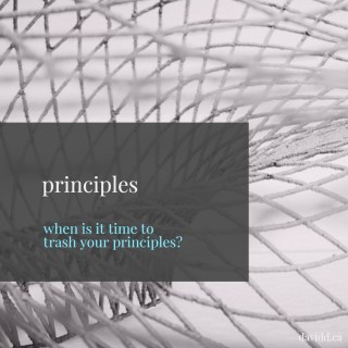 When is it Time to Trash Your Principles?