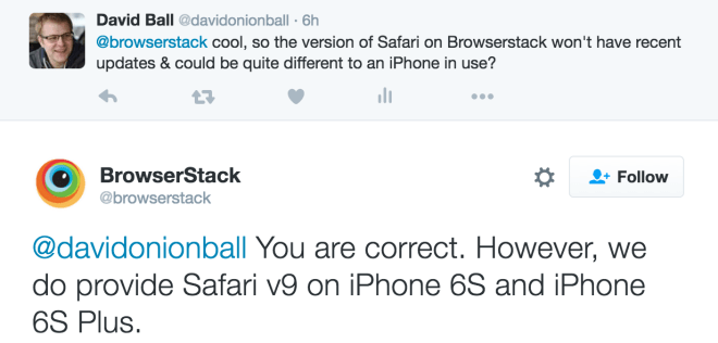 browserstack - You are correct. However, we do provide Safari v9 on iPhone 6S and iPhone 6S Plus.