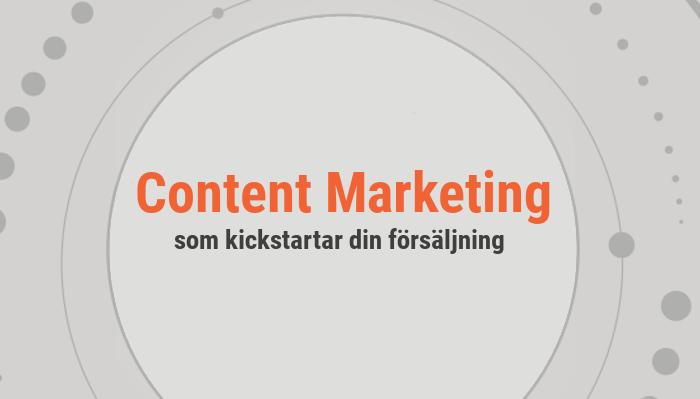 Content marketing som kickstartar din försäljning