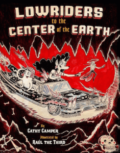 Book cover of Lowriders to the Center of the Earth by Cathy Camper and Raul the Third; characters in a car driving underground