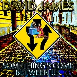 SOMETHING'S COME BETWEEN US BY DAVID JAMES IN BOSTON
