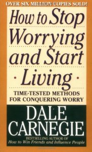 How to Stop Worrying and Start Living – Dale Carnegie