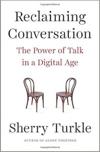 Reclaiming Conversation – Sherry Turkle