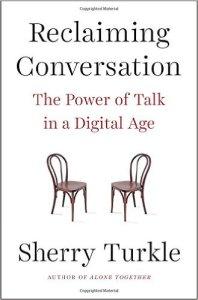 Reclaiming Conversation – Sherry Turkle