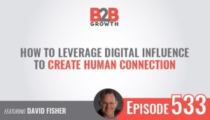 How to Leverage Digital Influence to Create Human Connection with James Carbary on the B2b Growth Show