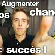 Augmenter vos chances de succèes