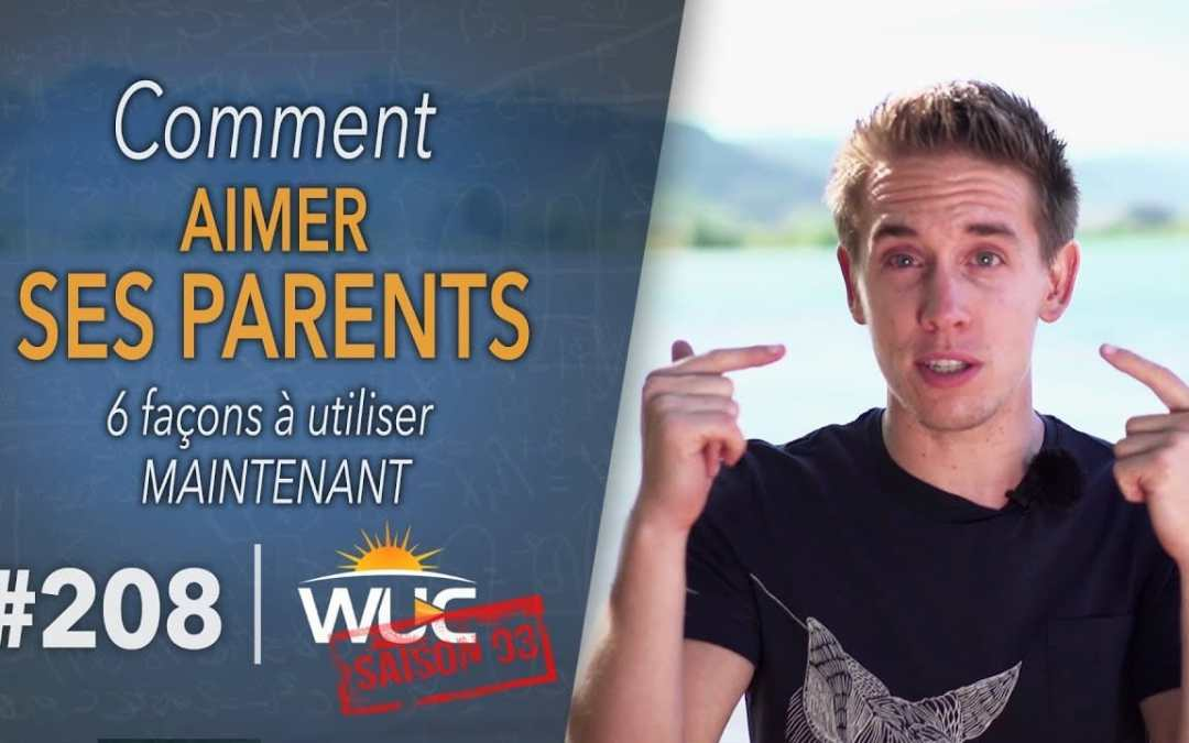 Comment aimer SES PARENTS en 6 étapes – WUC #208