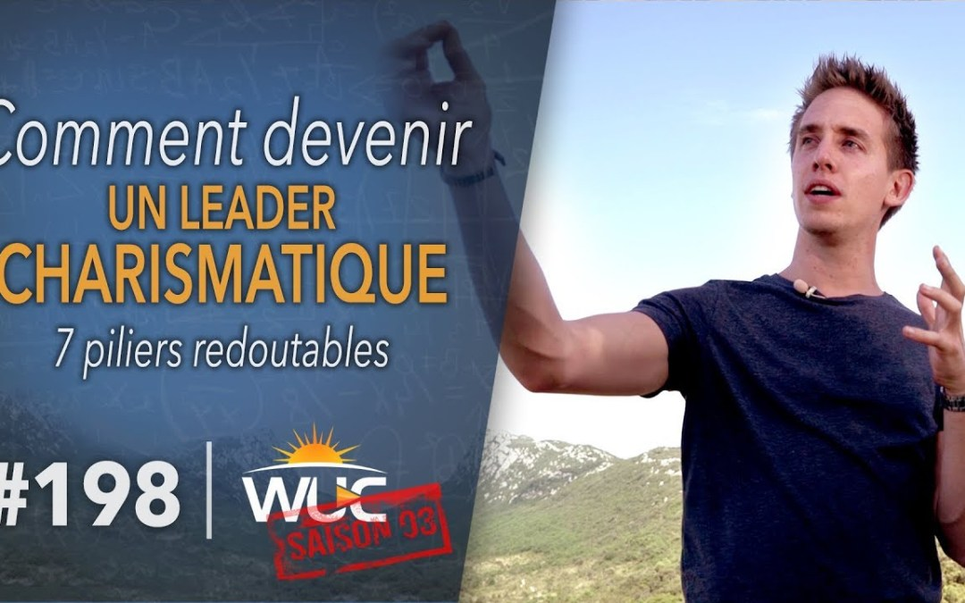 7 piliers pour devenir un LEADER CHARISMATIQUE – WUC #198