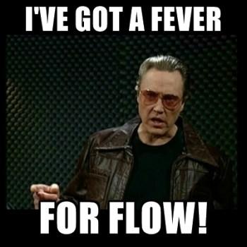 I've got a fever for Flow!
