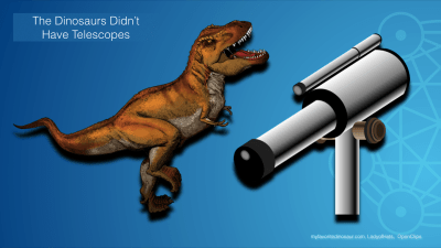 Are We Better Than The Dinosaurs? They Didn't Have Telescopes