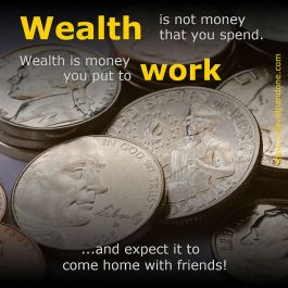 Wealth is money you put to work