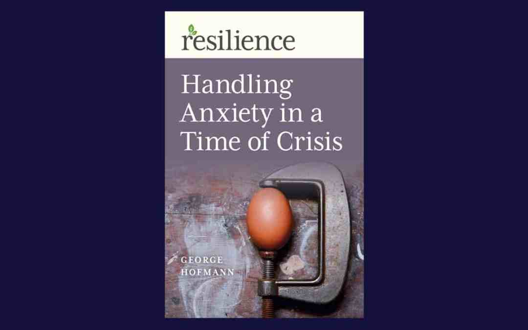 Handling-Anxiety-in-a-time-of-crisis-by-George-Hofmann-Resilience-Series-books-blog-tile