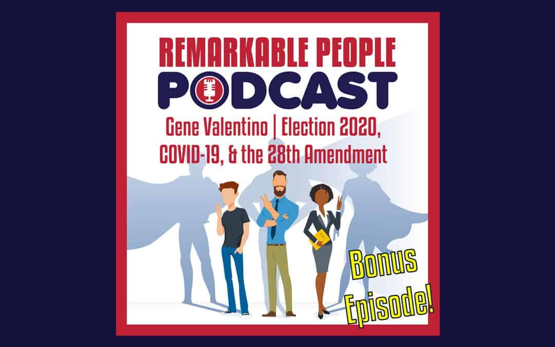 Gene Valentino | Election 2020, COVID-19, & the 28th Amendment | Episode 42