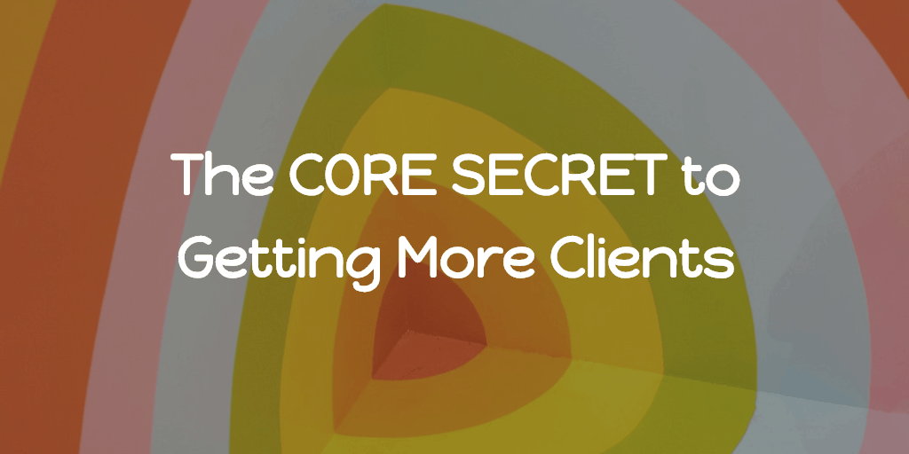 The CORE SECRET to Getting More Clients - Blog Image