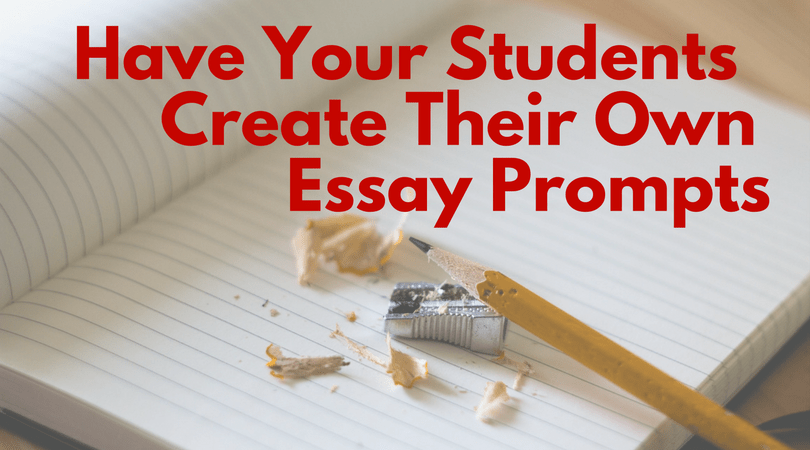 student created essay prompts