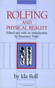 Ida Rolf's book, Rolfing & Physical Reality and Myofascial Release