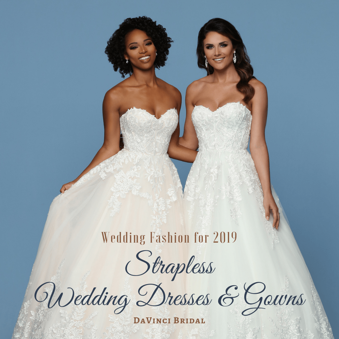 d372a5efe9b Wedding Gowns for 2019 Strapless Wedding Dress Collection – DaVinci Fashion  Blog
