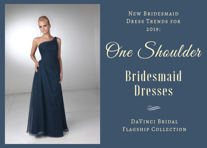 4ce52921189 New Bridesmaid Dress Trends 2019 One Shoulder Dresses – DaVinci Bridal Blog