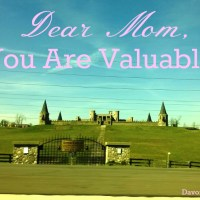 Dear Mom Who Needs to Feel Valued
